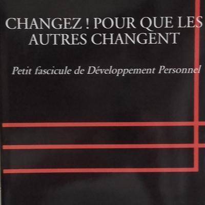 CHANGEZ ! POUR QUE LES AUTRES CHANGENT